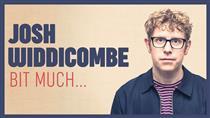 Josh Widdicombe | Bit Much...