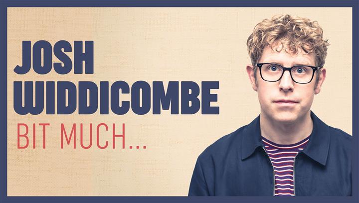 Josh Widdicombe | Bit Much…