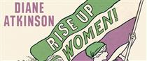 Diane Atkinson | Rise up Women!