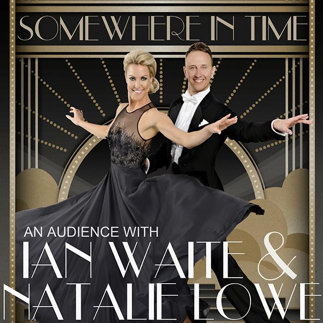 Somewhere in Time – An Audience With Ian Waite and Natalie Lowe 2017