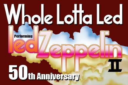 Whole Lotta Led's 2019 Tour featuring Led Zeppelin II *