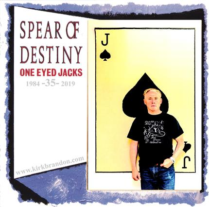 Spear of Destiny (One Eyed Jacks 35th Anniversary) *