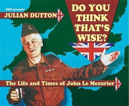 Julian Dutton in: DO YOU THINK THAT'S WISE? - The Life and Times of John Le Mesurier
