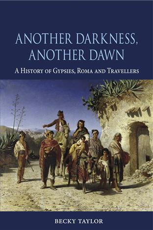 Becky Taylor: A History Of Gypsies, Roma And Travellers