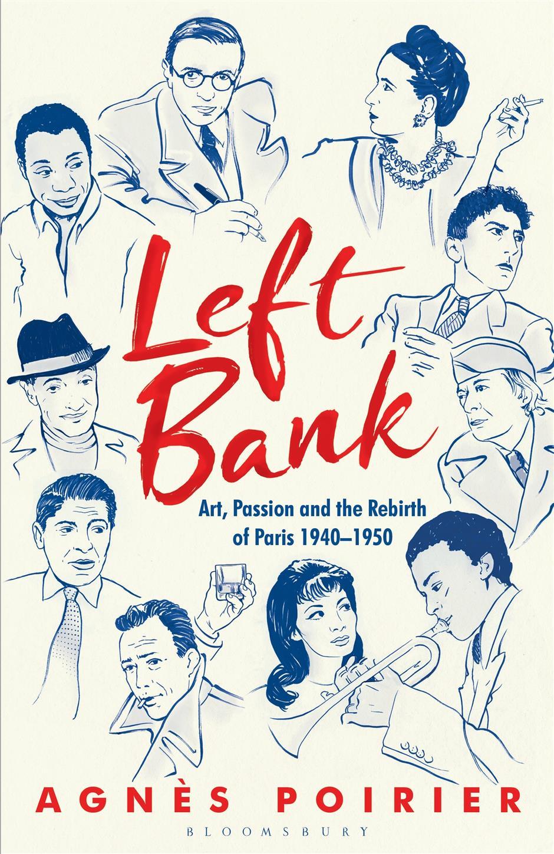 Agnès Poirier: Left Bank: Art, Passion and the Rebirth of Paris 1940-50