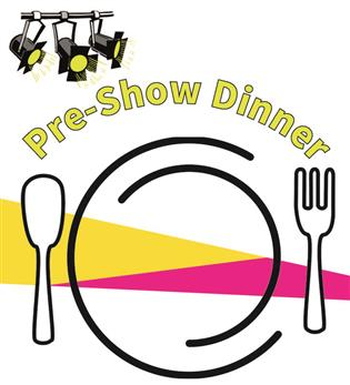 Pre Show Dinner 5:30pm