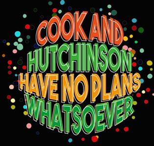 Cook & Hutchinson Have No Plans Whatsoever