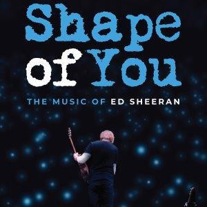 Shape of You - The Music of Ed Sheeran