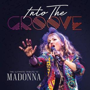 Into The Groove - The Ultimate Tribute to Madonna