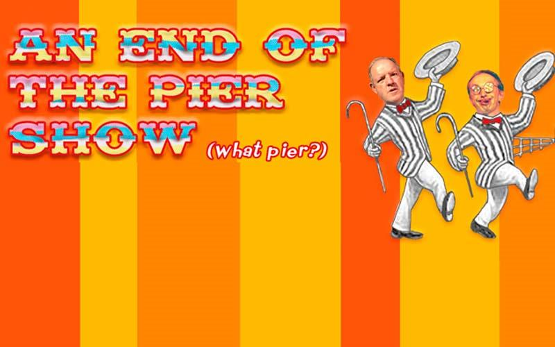 An End Of The Pier Show (what pier?)